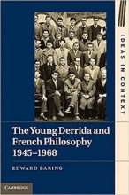 The Young Derrida and French Philosophy, 1945–1968 (Ideas in Context, Series Number 98) Edward Baring