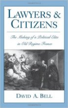 Lawyers and Citizens: The Making of a Political Elite in Old Regime France by David Bell
