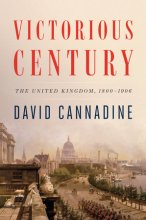 Victorious Century: The United Kingdom, 1800-1906 by David Cannadine