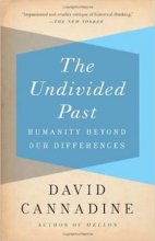 The Undivided Past: Humanity Beyond Our Differences by David Cannadine