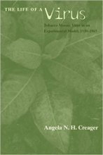 The Life of a Virus: Tobacco Mosaic Virus as an Experimental Model, 1930-1965 by Angela Creager