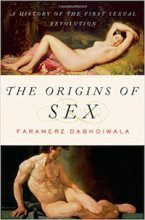 The Origins of Sex: A History of the First Sexual Revolution by Faramerz Dabhoiwala