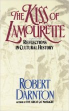 The Kiss of Lamourette: Reflections in Cultural History by Robert Darnton