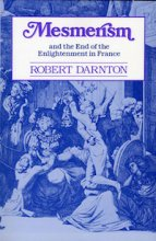 Mesmerism and the End of the Enlightenment in France by Robert Darnton