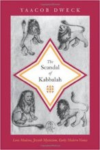 The Scandal of Kabbalah: Leon Modena, Jewish Mysticism, Early Modern Venice by Yaacob Dweck