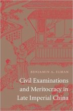 Civil Examinations and Meritocracy in Late Imperial China by Benjamin Elman