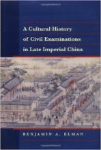 A Cultural History of Civil Examinations in Late Imperial China by Benjamin Elman