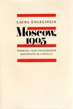 Moscow, 1905: Working-Class Organization and Political Conflict by Laura Engelstein