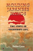 Molding Japanese Minds: The State in Everyday Life by Sheldon Garon