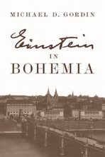 Einstein in Bohemia by Michael Gordin
