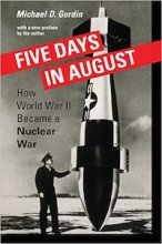 Five Days in August: How World War II Became a Nuclear War by Michael Gordin