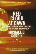 Red Cloud at Dawn: Truman, Stalin, and the End of the Atomic Monopoly by Michael D. Gordin