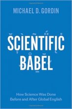 Scientific Babel: How Science Was Done Before and After Global English by Michael D. Gordin