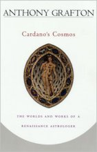 Cardano's Cosmos : The Worlds and Works of a Renaissance Astrologer by Anthony Grafton