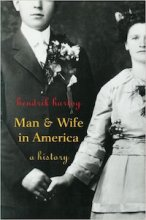 Man and Wife in America: A History by Hendrik Hartog