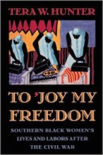 To 'Joy My Freedom: Southern Black Women's Lives and Labors After the Civil War by Tera Hunter