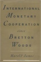 International Monetary Cooperation Since Bretton Woods by Harold James