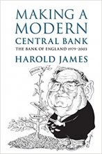 Making a Modern Central Bank: The Bank of England 1979–2003