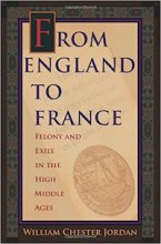 From England to France: Felony and Exile in the High Middle Ages William Chester Jordan