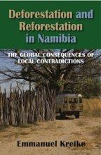 Deforestation and Reforestation in Namibia: The Global Consequences of Local Contradictions by Emmanuel Kreike