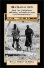 Re-creating Eden: Land Use, Environment, and Society in Southern Angola and Northern Namibia by Emmanuel Kreike