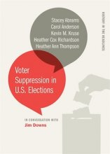 Voter Suppression in U.S. Elections by Stacey Abrams, Carol Anderson, Kevin M. Kruse, Heather Cox Richardson and Heather Ann Thompson