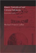 Islamic Nationhood and Colonial Indonesia: The Umma Below the Winds by Michael Laffan