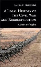 A Legal History of the Civil War and Reconstruction: A Nation of Rights by Laura Edwards
