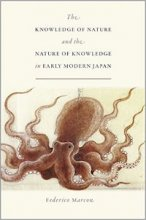 The Knowledge of Nature and the Nature of Knowledge in Early Modern Japan by Federico Marcon