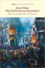 Why Did the Heavens Not Darken?: The Final Solution in History by Arno Mayer