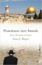 Plowshares into Swords: From Zionism to Israel by Arno Mayer