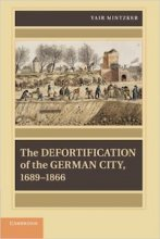 The Defortification of the German City, 1689–1866 by Yair Mintzker