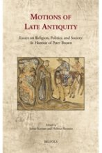 Motions of Late Antiquity: Essays on Religion, Politics, and Society in Honour of Peter Brown