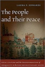 The People and Their Peace: Legal Culture and the Transformation of Inequality in the Post-Revolutionary South by Laura Edwards
