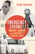 Emergency Chronicles: Indira Gandhi and Democracy's Turning Point by Gyan Prakash