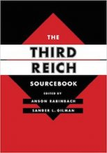 The Third Reich Sourcebook Edited by Anson Rabinbach and Sander L. Gilman