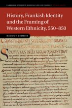 History, Frankish Identity and the Framing of Western Ethnicity, 550-850 by Helmut Reimitz