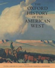 The Oxford History of the American West Edited by Clyde Milner, Carol O'Connor, Martha Sandweiss