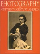 Photography in Nineteenth Century America 1839-1900 Martha Sandweiss (Editor), Alan Trachtenberg (Contributor)