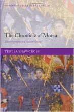 The Chronicle of Morea: Historiography in Crusader Greece by Teresa Shawcross