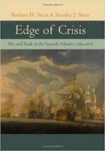 Edge of Crisis: War and Trade in the Spanish Atlantic, 1789-1808 by Barbara H. Stein & Stanley J. Stein
