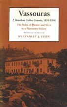 Vassouras: A Brazilian Coffee County, 1850-1900, Stanley J. Stein