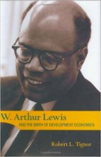 W. Arthur Lewis and the Birth of Development Economics by Robert Tignor