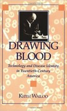 Drawing Blood: Technology and Disease Identity in Twentieth-Century America by Keith A. Wailoo
