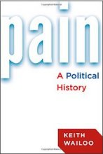 Pain: A Political History by Keith Wailoo