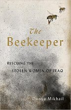 The Beekeeper: Rescuing the Stolen Women of Iraq, by Dunya Mikhail and translated by Max Weiss