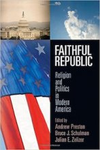 Faithful Republic Edited by Andrew Preston, Bruce J. Schulman, and Julian E. Zelizer