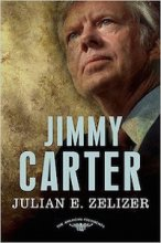 Jimmy Carter: The American Presidents Series: The 39th President, 1977-81 by Julian Zelizer