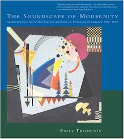 The Soundscape of Modernity by Emily Thompson