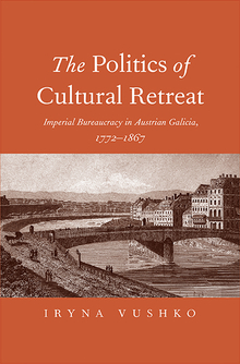 The Politics of Cultural Retreat by Iryna Vushko